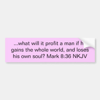 ...what will it profit a man if he gains the wh... car bumper sticker