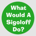 What Would A Sigoloff Do? Round Sticker