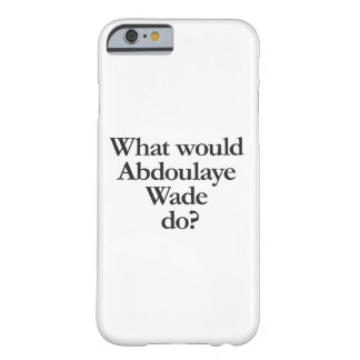 what would abdoulaye wade do barely there iPhone 6 case
