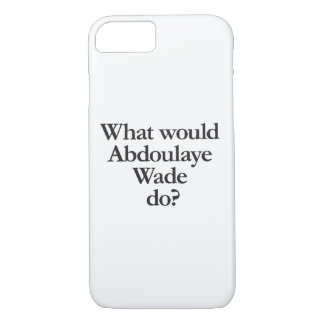 what would abdoulaye wade do iPhone 7 case