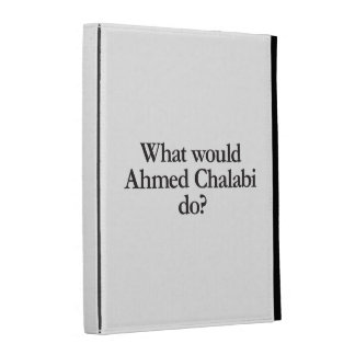what would ahmed chalabi do iPad folio case