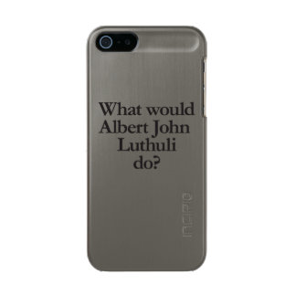 what would Albert John Luthuli do Metallic Phone Case For iPhone SE/5/5s