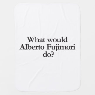 what would alberto fujimori do stroller blankets