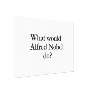 what would alfred nobel do stretched canvas prints