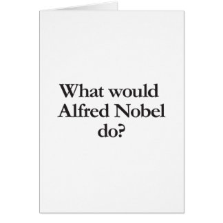 what would alfred nobel do greeting card