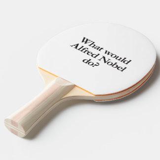 what would alfred nobel do Ping-Pong paddle