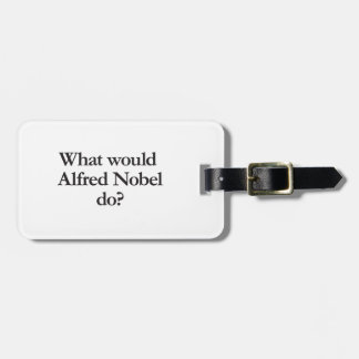 what would alfred nobel do bag tags