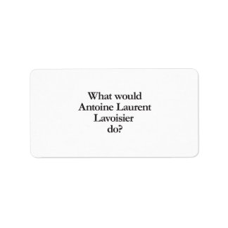 what would antoine laurent lavoisier do personalized address label