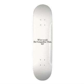 what would bal gangadhar tilak do skate deck