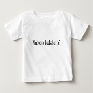 What would Beelzebub do? Infant T-shirt