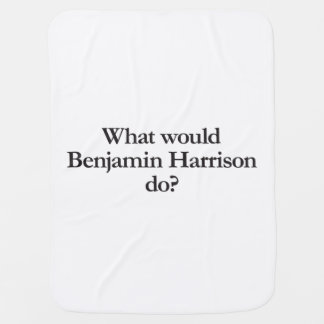 what would benjamin harrison do baby blankets