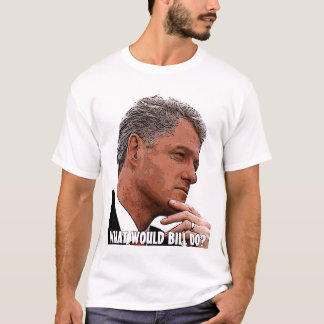 What Would Bill Do? T-Shirt