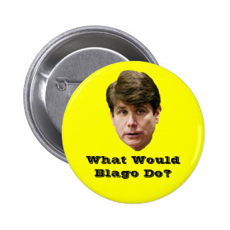 What Would Blago Do? Pinback Button