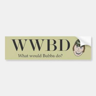 What Would Bubba Do? Bumper Sticker Car Bumper Sticker