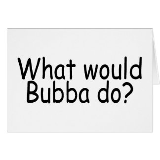 What Would Bubba Do Card