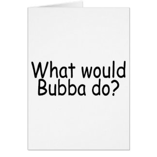 What Would Bubba Do Redneck Greeting Card