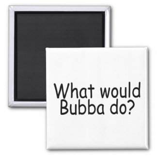What Would Bubba Do Redneck 2 Inch Square Magnet