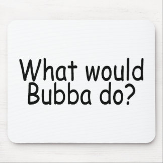 What Would Bubba Do Redneck Mousepad
