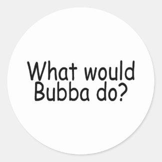 What Would Bubba Do Redneck Round Sticker