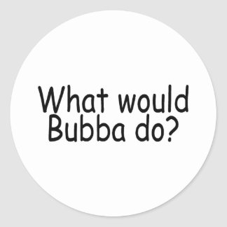 What Would Bubba Do Redneck Classic Round Sticker