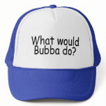 What Would Bubba Do Redneck Trucker Hat