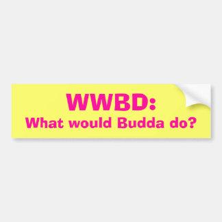 What would Budda do? Car Bumper Sticker