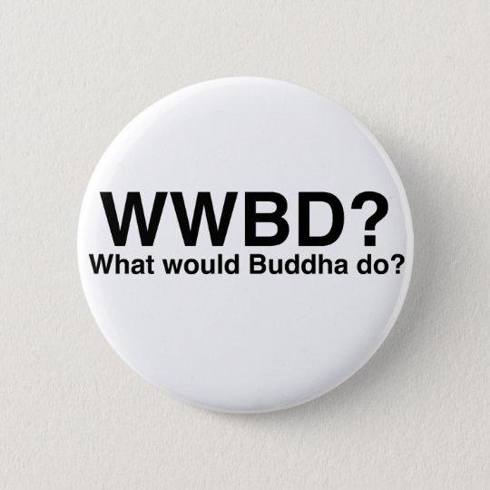 What would Buddha do? Pinback Button