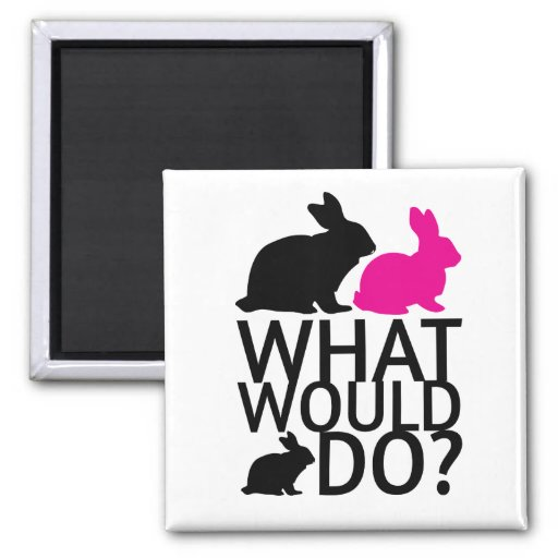 What would bunny do? fridge magnet