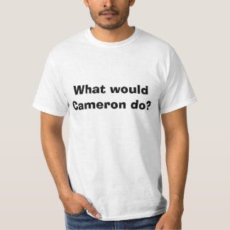 What would Cameron do? Tshirts