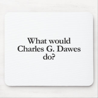 what would charles g dawes do mouse pad
