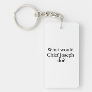 what would chief joseph do Double-Sided rectangular acrylic keychain