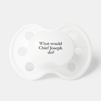 what would chief joseph do BooginHead pacifier