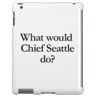 what would chief seattle do