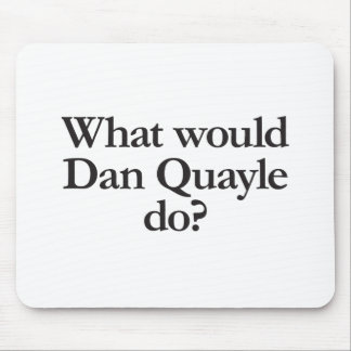 what would dan quayle do mouse pad