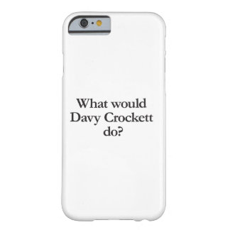 what would davy crockett do barely there iPhone 6 case