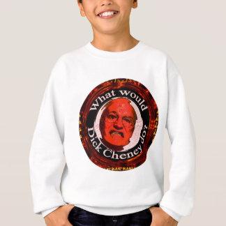 What Would Dick Cheney Do? Sweatshirt