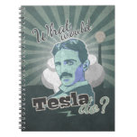 What would Do Tesla? Spiral Notebooks