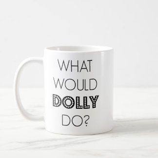 What Would Dolly Do Mug