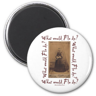 What would Flo Do? Florence Nightingale 2 Inch Round Magnet