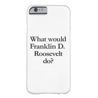 what would franklin d roosevelt do barely there iPhone 6 case
