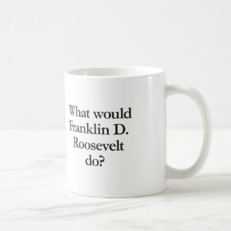 what would franklin d roosevelt do coffee mug