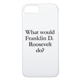 what would franklin d roosevelt do iPhone 8/7 case