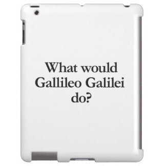 what would gallileo galilei do