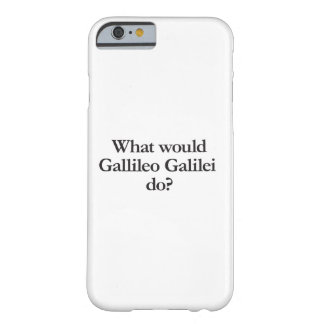 what would gallileo galilei do barely there iPhone 6 case