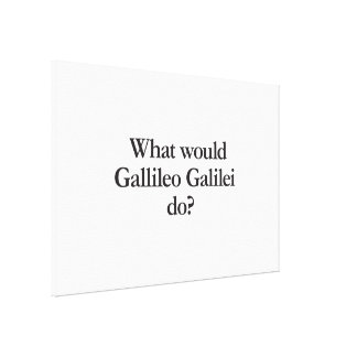 what would gallileo galilei do canvas print