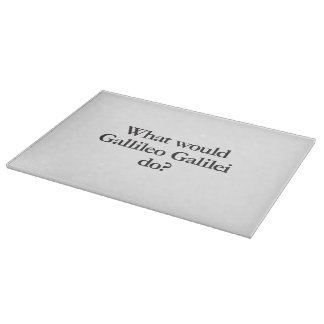 what would gallileo galilei do cutting boards