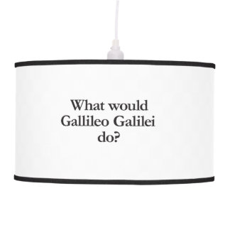 what would gallileo galilei do hanging lamp