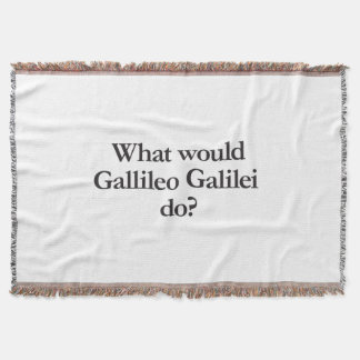what would gallileo galilei do throw blanket