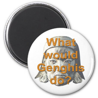 What Would Genghis Do? 2 Inch Round Magnet