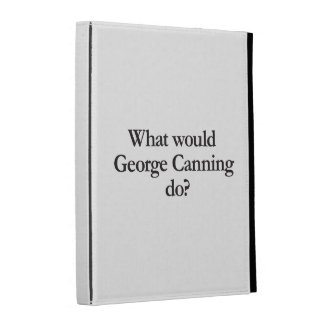 what would george canning do iPad folio covers